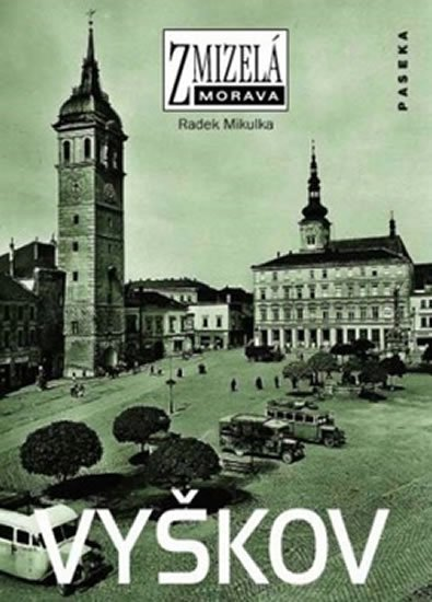 Mikulka Radek: Zmizelá Morava - Vyškov