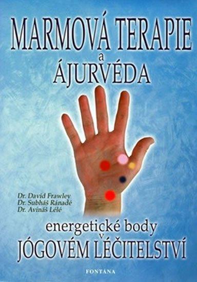 Frawley David: Marmová terapie a ajurvéda - Energetické body v jógovém léčitelství