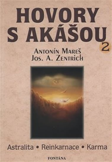 Mareš Antonín, Zentrich Josef,: Hovory s Akášou 2 * Astralita * Reinkarnace * Karma