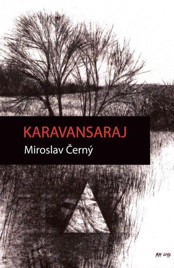 Černý Miroslav: Karavansaraj