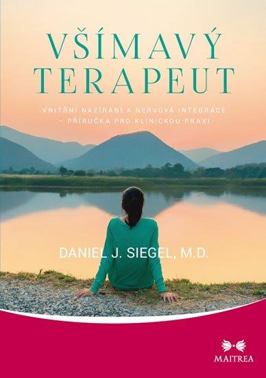 Siegel Daniel J.: Všímavý terapeut - Vnitřní nazírání a nervová integrace - příručka pro klin
