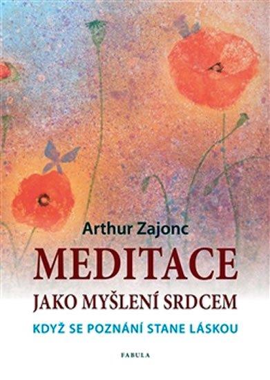 Zajonc Arthur: Meditace jako myšlení srdcem