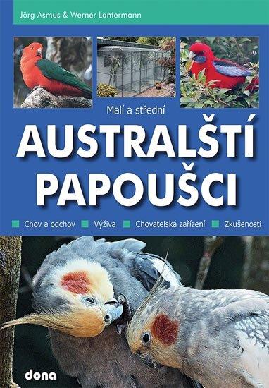 Asmus Jörg, Lantermann Werner,: Malí a střední australští papoušci