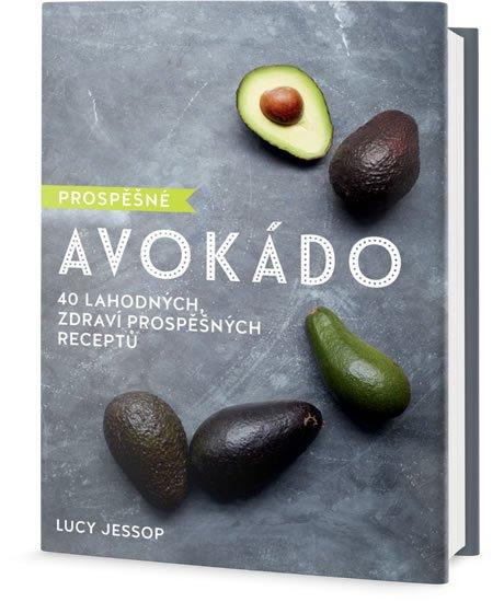 Jessop Lucy: Prospěšné Avokádo - 40 lahodných, zdraví prospěšných receptů