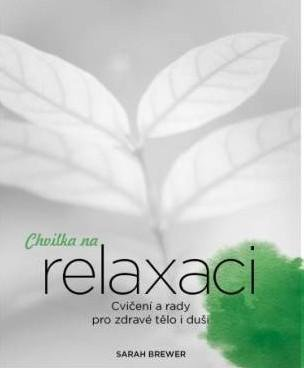 Brewerová Sarah: Chvilka na relaxaci - Cvičení a rady pro zdravé tělo i duši
