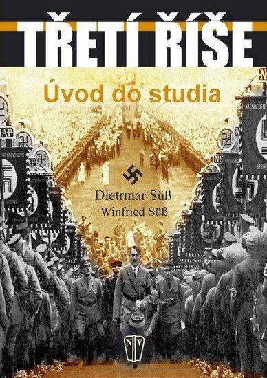 Süß Dietrmar, Süß Winfried: Třetí říše - Úvod do studia