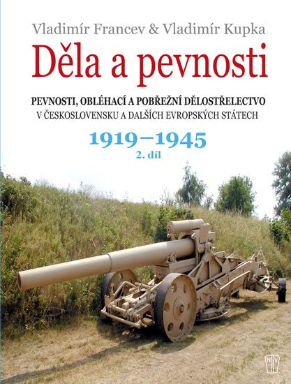 Francev Vladimír, Kupka Vladimír,: Děla a pevnosti 2. díl 1919-1945