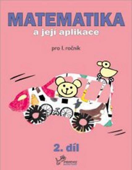 Mikulenková a kolektiv Hana: Matematika a její aplikace pro 1. ročník 2.díl - pro 1. ročník