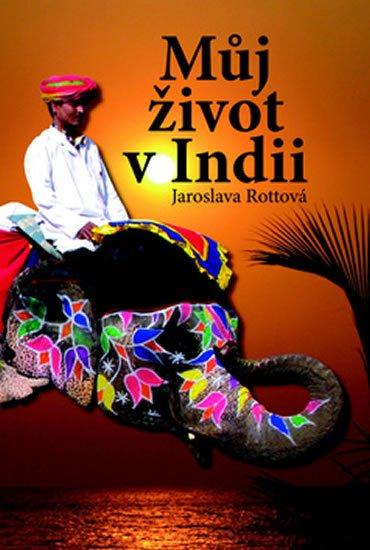 Rottová Jaroslava: Můj život v Indii
