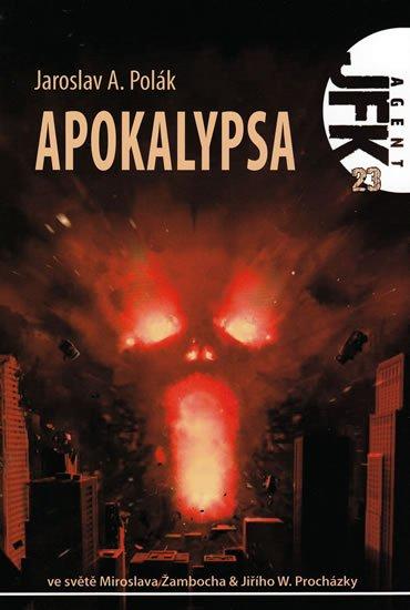 Polák Jaroslav A.: Agent JFK 023 - Apokalypsa
