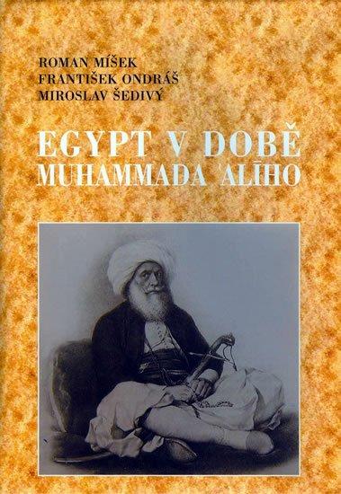 Míšek Roman, Ondráš František, Šedivý Miroslav,: Egypt v době Muhammada Alího