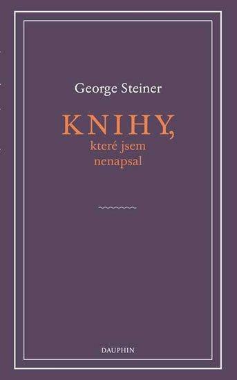 Steiner George: Knihy, které jsem nenapsal