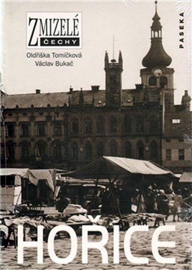 Tomíčková Oldřiška, Bukač Václav: Zmizelé Čechy - Hořice