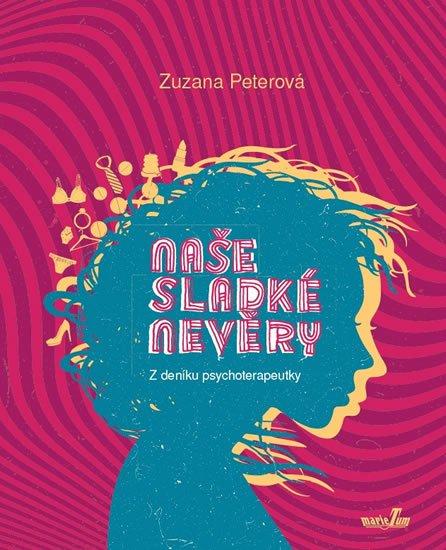 Peterová Zuzana: Naše sladké nevěry - Z deníku psychoterapeutky
