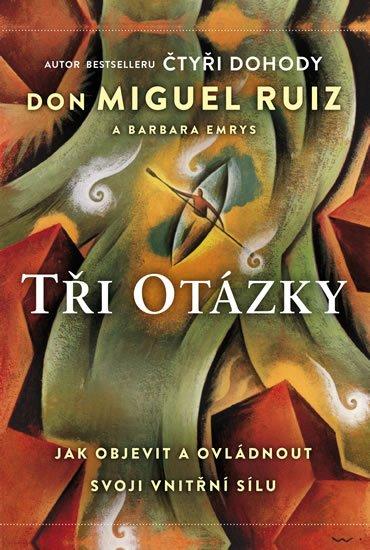 Ruiz Don Miguel, Emrys Barbara: Tři otázky - Jak objevit a ovládnout svoji vnitřní sílu