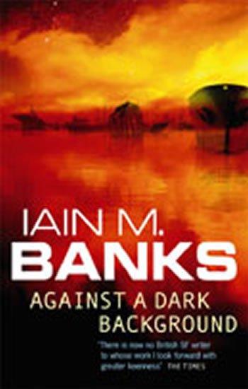 Banks Iain M.: Against a Dark Background