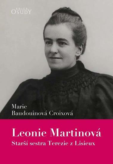Baudouinová Croixová Marie: Leonie Martinová - Starší sestra Terezie z Lisieux