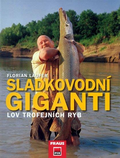 Läufer Florian: Sladkovodní giganti - Lov trojfejních ryb