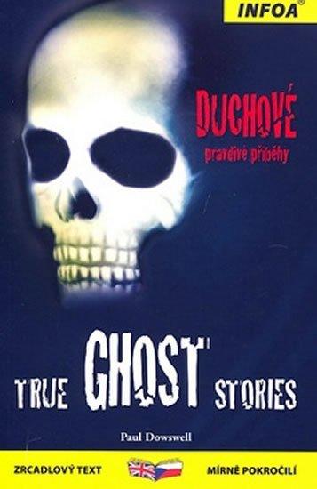 Dowswell Paul: True Ghost Stories / Duchové - pravdivé příběhy