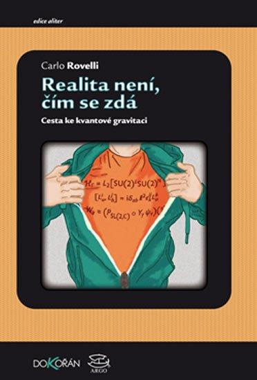 Rovelli Carlo: Realita není, čím se zdá - Cesta ke kvantové gravitaci