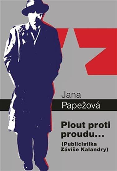 Papežová Jana: Plout proti proudu… - Publicistika Záviše Kalandry