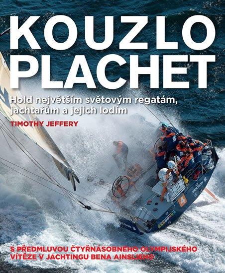 Jeffrey Timothy: Kouzlo plachet – Hold největším světovým regatám, jachtařům a jejich lodím