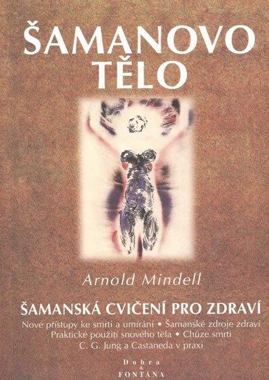 Mindell Arnold: Šamanovo tělo