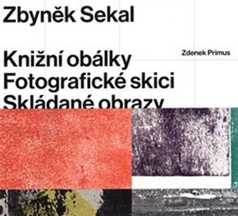 Primus Zdenek: Zbyněk Sekal - Knižní obálky * Fotografické skici * Skládané obrazy