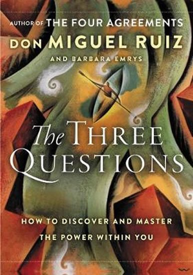Ruiz Don Miguel, Emrys Barbara: The Three Questions: How to Discover and Master the Power Within You