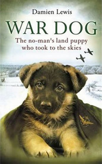 Lewis Damien: War Dog: The No-Man´s Land Puppy Who Took to the Skies