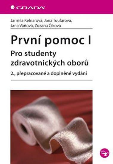 Kelnarová Jarmila: První pomoc I - pro studenty zdravotnických oborů