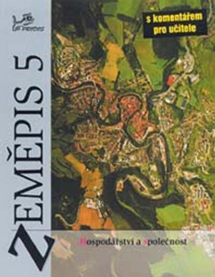 kolektiv autorů: Zeměpis 5 - Hospodářství a společnost s komentářem pro učitele