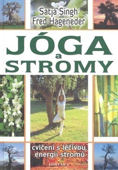 Singh Satja: Jóga a stromy - Cvičení s léčivou energií stromů