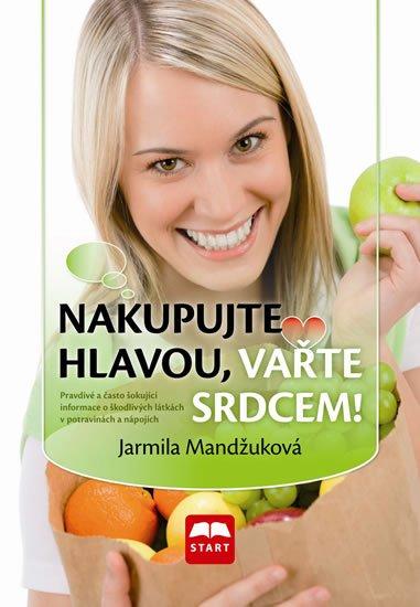 Mandžuková Jarmila: Nakupujte hlavou, vařte srdcem!