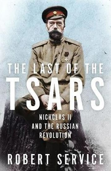 Service Robert: The Last of the Tsars : Nicholas II and the Russian Revolution