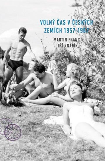 Franc Martin, Knapík Jiří,: Volný čas v českých zemích 1957 - 1967