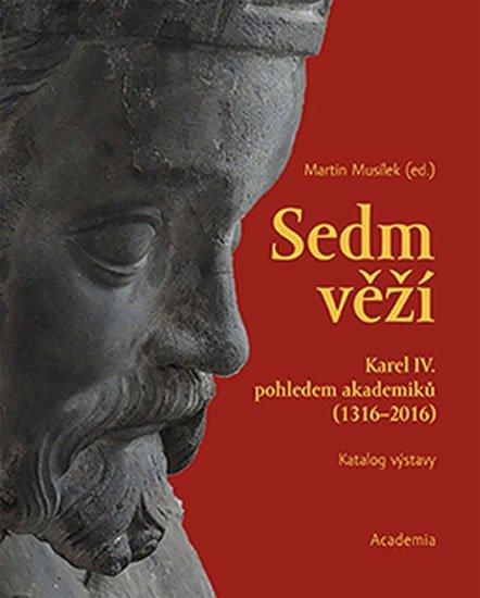 Musílek Martin: Sedm věží - Karel IV. pohledem akademiků (1316-2016)