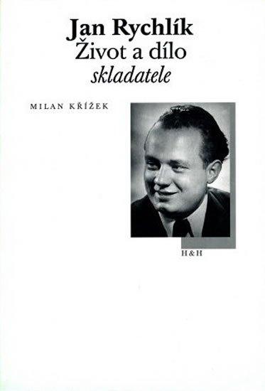 Křížek Milan: Jan Rychlík - Život a dílo skladatele