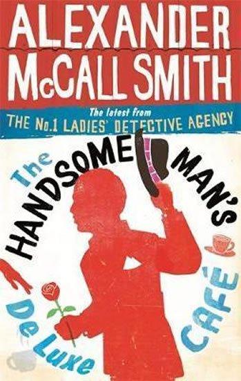 McCall Smith Alexander: The Handsome Man´s De Luxe Cafe