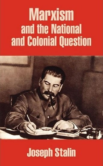 Stalin Joseph: Marxism and the National and Colonial Question