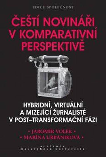 Volek Jaromír, Urbaníková Marína,: Čeští novináři v komparativní perspektivě
