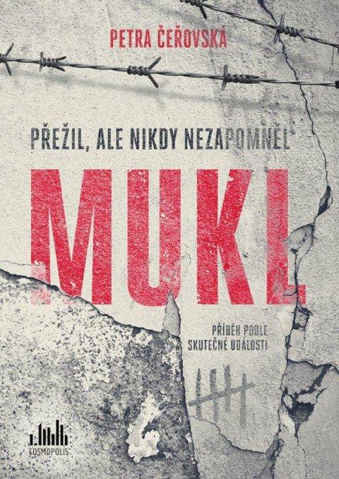 Čeřovská Petra: Mukl - Přežil, ale nikdy nezapomněl