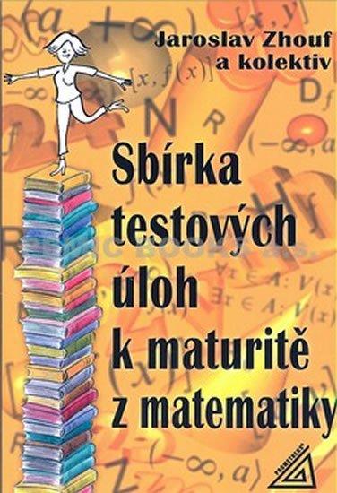 Zhouf Jaroslav: Sbírka testových úloh k maturitě z matematiky
