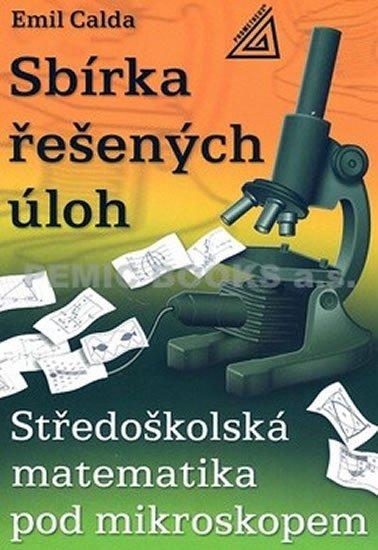 Calda Emil: Středoškolská matematika pod mikroskopem - Sbírka řešených příkladů