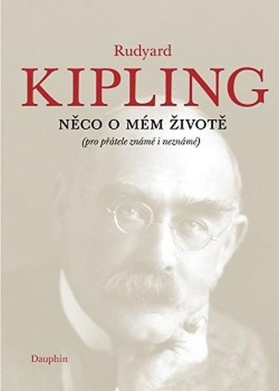 Kipling Rudyard: Něco o mém životě (pro přátelé známé i neznámé)
