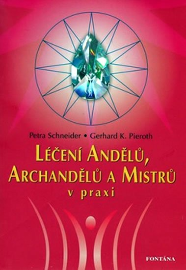 Schneider Petra, Pieroth Gerhard K.,: Léčení andělů, archandělů a mistrů v praxi