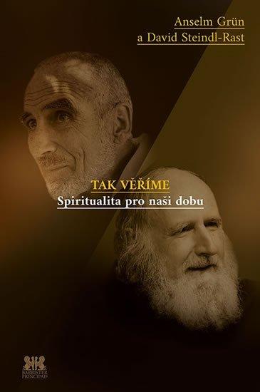Grün Anselm, Steindl-Rast David: Tak věříme - Spiritualita pro naši dobu