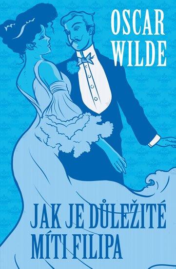 Wilde Oscar: Jak je důležité míti Filipa