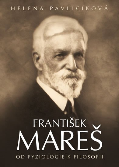 Pavličíková Helena: František Mareš - Od fyziologie k filosofii