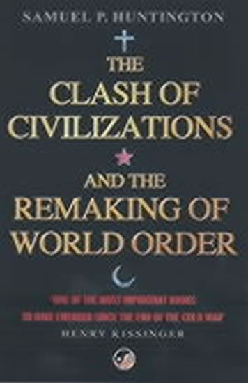 Huntington Samuel P.: The Clash of Civilizations : And the Remaking of World Order